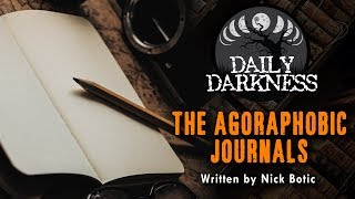 """The Agoraphobic Journals"" by Nick Botic •  DAILY DARKNESS (Horror Podcast) • Scary Stories"