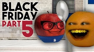 Annoying Orange - BLACK FRIDAY: DAY 5 (END OF THE LINE!)