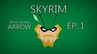Skyrim Arrow Let's Play Ep. 1 Oliver Queen