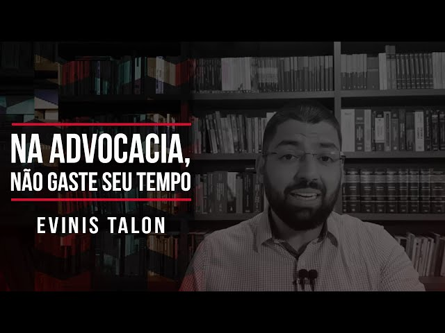 Na Advocacia, não gaste o seu tempo | Evinis Talon