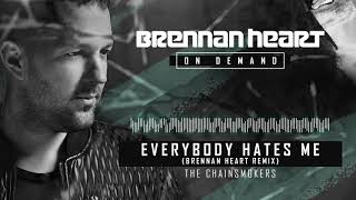 The Chainsmokers Everybody Hates Me Brennan Heart Remix