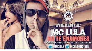 Mc Lula - No Te Enamores (Prod. Checho Style & Dj Sog)