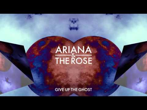 Ariana and the Rose - Give Up the Ghost [Audio]