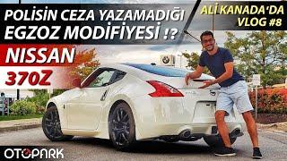 Nissan 370Z ve Polis'in Anlamadığı Egzoz Modifiyesi | Ali Kanada'da | VLOG #8