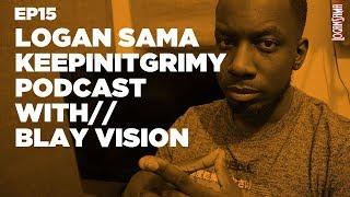 Logan Sama KeepinItGrimy Podcast: Episode 15 BLAY VISION