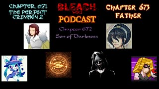 Bleach Wiki Podcast - Chapter 671, Chaper 672 and Chapter 673 Review