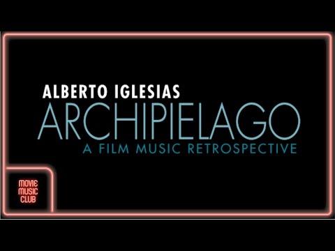 Alberto Iglesias-Archipiélago: A Film Music Retrospective (All the best themes by Alberto Iglesias!)