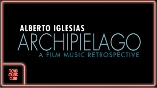 Alberto Iglesias-Archipiélago: A Film Music Retrospective (All the best themes by Alberto Iglesias!)