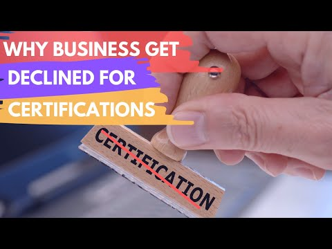WHY BUSINESSES GET DECLINED FOR CERTIFICATIONS? (Workshop)
