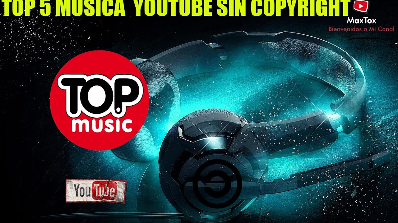 Top 5 Musica De Youtube Sin Copyright Youtube