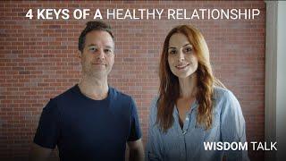 WISDOM TALK - 4 Keys of a Healthy Relationship