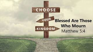 "Choose Your Kingdom: ""Blessed Are Those Who Mourn"""