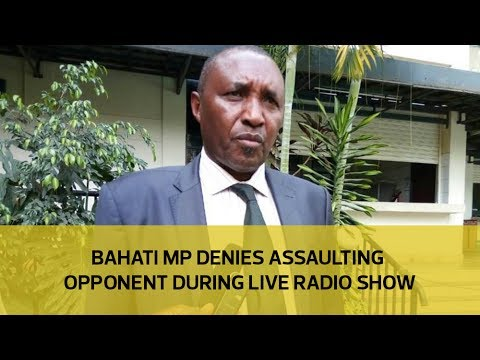 Bahati MP denies assaulting opponent during live radio show