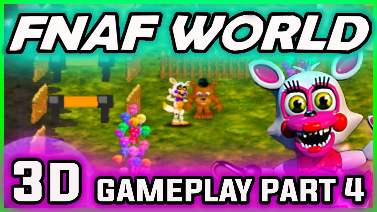 FNAF World 3D Gameplay Part 4 | Amazing NEW CHARACTER | FNAF