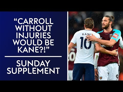 """Andy Carroll without injuries would be Harry Kane?"" 