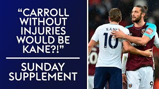 """""""Andy Carroll without injuries would be Harry Kane?""""   Sunday Supplement"""