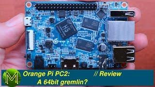 #104 Orange Pi PC2: A 64bit gremlin? // Review