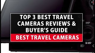 Best Travel Cameras - Top 3 Best Travel Cameras Reviews & Buyer