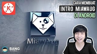 Cara Membuat Intro MiawAug di Hp Android (maaf audionya) | KINEMASTER TUTORIAL #8