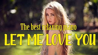 LET ME LOVE YOU🌿Piano Music 24/7: Beautiful music, meditation, relaxing music Sweet 🌿🌿