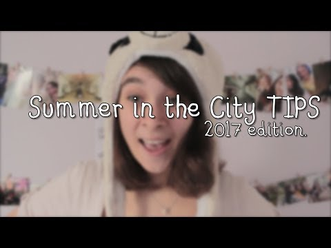 Summer in the City TIPS! | 2017