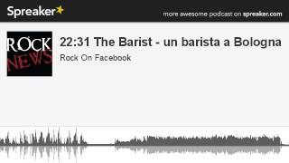 22:31 The Barist - un barista a Bologna (parte 5 di 5, creato con Spreaker)