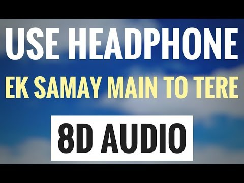 Ek Samay Main To Tere (8D AUDIO SONG) | USE HEADPHONE