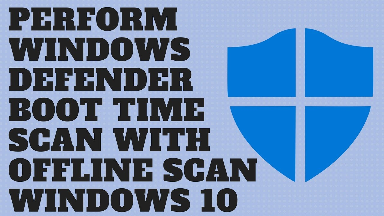 Perform Windows Defender Boot Time Scan with Offline Scan Windows 10