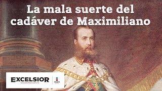 MX Express: La mala suerte del cadáver de Maximiliano