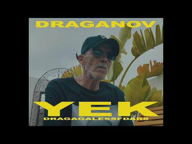 DRAGANOV - YEK YEK #DRAGAGALESSFDAR 8 - Mr Draganov