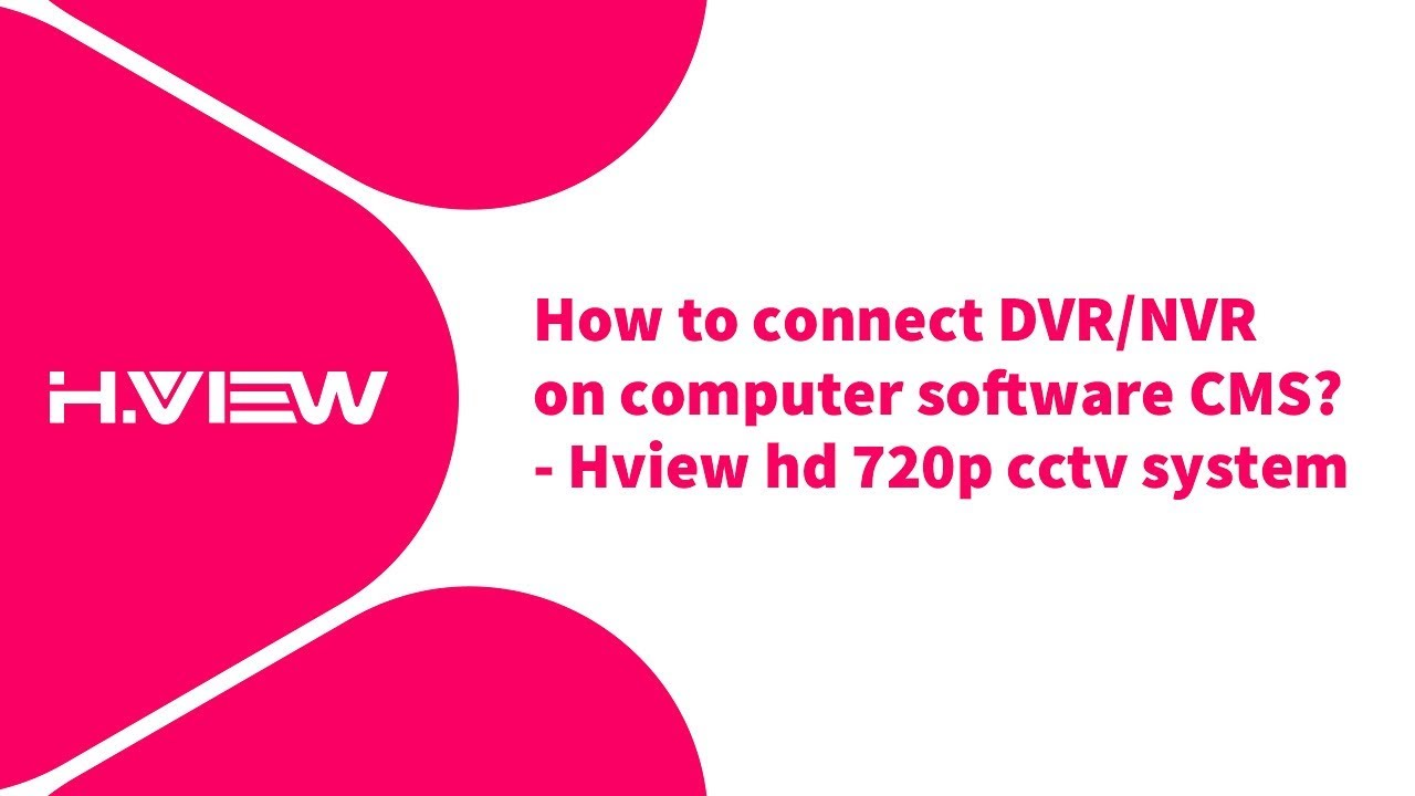 How To Connect Dvr Nvr On Computer Software Cms Hview