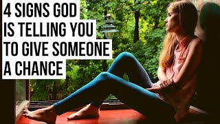 4 Signs God Is Telling You to Give Someone a Chance