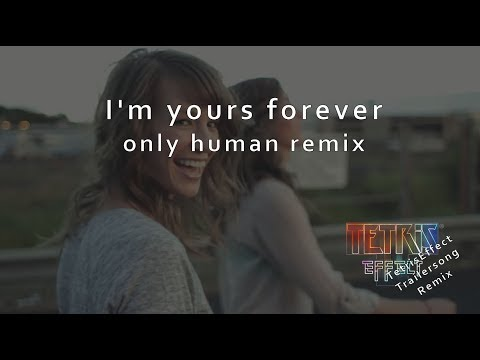 I'm yours forever (only human remix) - TetrisEffect trailer song - inofficial video
