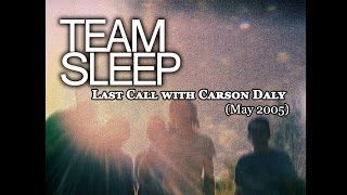 Team Sleep - Ever & Your Skull Is Red (Last Call with Carson Daly 2005)