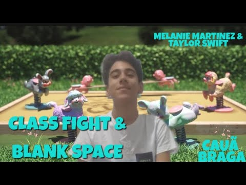 Class Fight / Blank Space - Melanie Martinez & Taylor Swift (Cover By Cauã Braga)