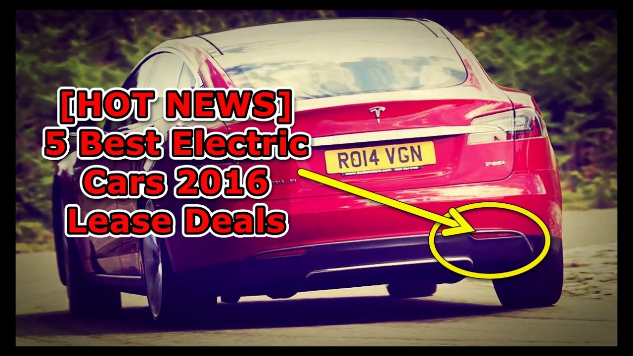 hot news 5 best electric cars 2016 lease deals youtube. Black Bedroom Furniture Sets. Home Design Ideas