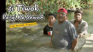TIWOK PERGI KE SAWAH   