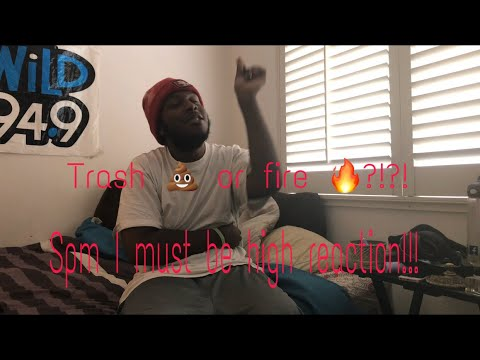 Spm I must be high reaction|| trash 💩 or fire 🔥?!?!