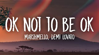Marshmello & Demi Lovato - OK Not To Be OK Lyricswidth=