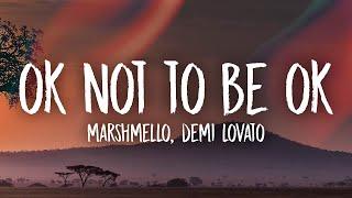 Marshmello & Demi Lovato - OK Not To Be OK Lyrics