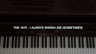 The 1975 - I Always Wanna Die (Sometimes) (Piano Cover) [Sheet Music]
