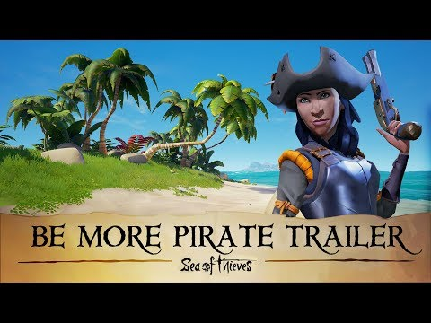 Official Sea of Thieves #BeMorePirate Trailer