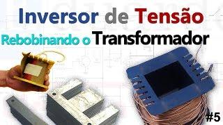 Inversor de Tensão Passo a Passo - Rebobinando o Transformador | T5 • #51