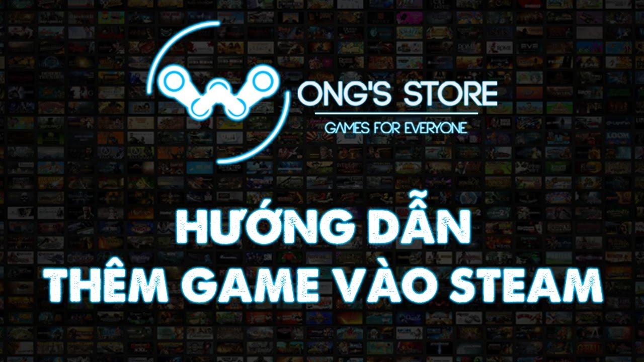 Hướng dẫn thêm game vào Steam [Wong's Store]