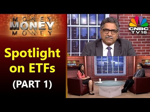 MONEY MONEY MONEY: Spotlight on ETFs (PART 1) | CNBC TV18