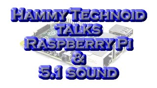 Raspberry Pi 2 and 5.1 Sound: Hammy Technoid Talks