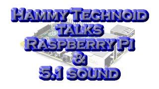 Raspberry Pi 2 and 5.1 Sound: Hammy Technoid Talks