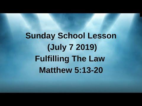 Sunday School Lesson (July 7 2019) Fulfilling The Law Matthew 5:13-20