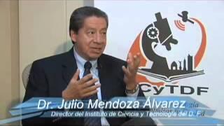 Alcanzando el Conocimiento. Entrev. al Dr. Julio Mendoza, Dir. del ICyT, D. F.