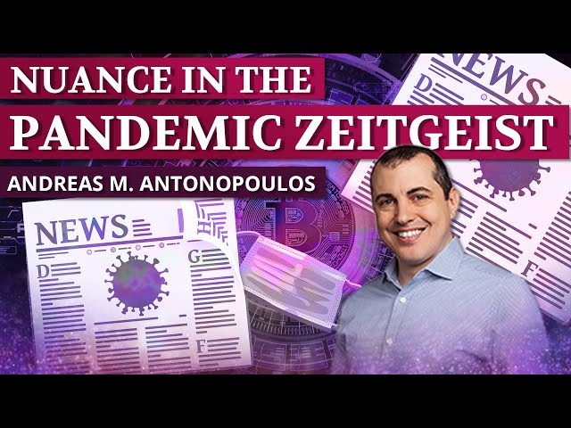 Nuance in the Pandemic Zeitgeist ft. Andreas M. Antonopoulos - Ep. 38